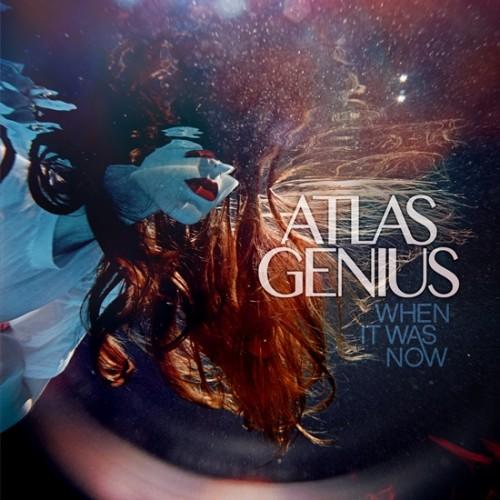 Atlas Genius - When It Was Now (2013)