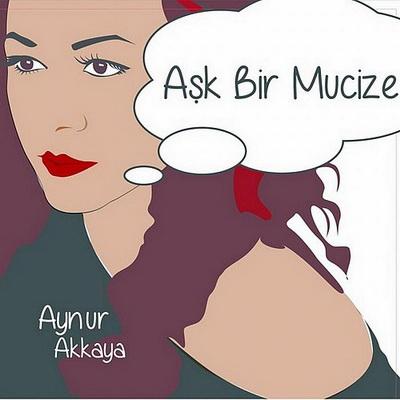 Aynur Akkaya - Aşk Bir Mucize (2013)