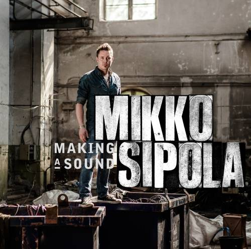 Mikko Sipola – Making A Sound (2012)
