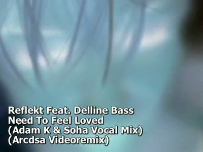 Reflekt Feat  Delline Bass - Need To Feel Loved (Adam K and Soha Mix) (Arcdsa Videoremix)