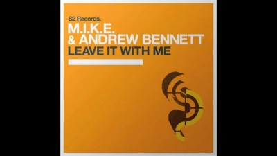 M.I.K.E. & Andrew Bennett - Leave It With Me