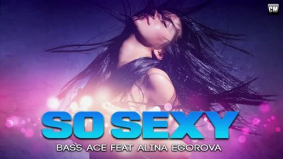 Bass Ace Feat. Alina Egorova - So Sexy [Clubmasters Records]