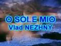 O SOLE MIO - Vlad NEZHNY