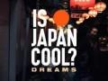 IS JAPAN COOL? DREAMS