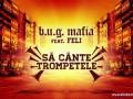 B.U.G. Mafia - Sa Cante Trompetele (feat. Feli) (Piesa Oficiala)