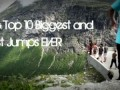 Top 10 Biggest and Best Jumps Ever