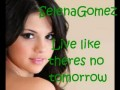 Selena Gomez - Live like theres no tomorrow (Lyrics)